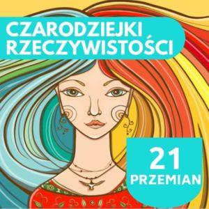 Czarodziejki Rzeczywistości 21 Przemian Ewa Panufnik Wirtualna Dojrzewalnia