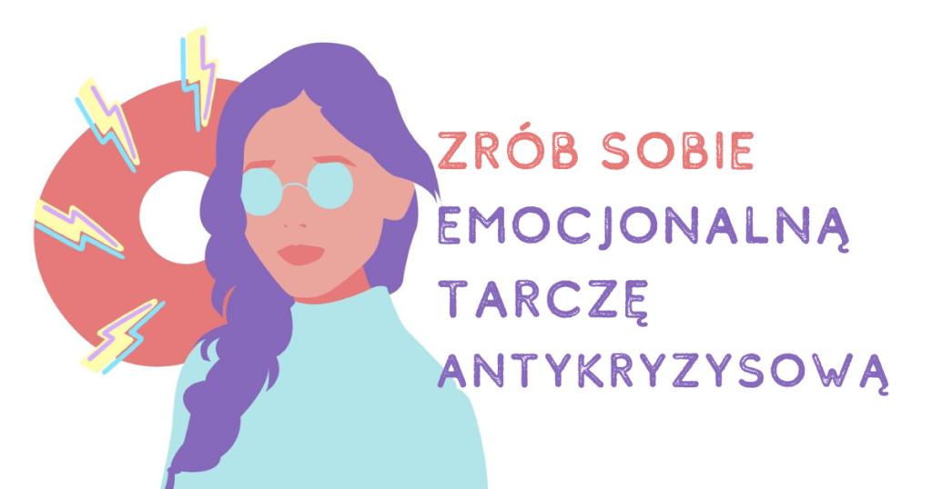Zrób sobie emocjonalną tarczę antykryzysową